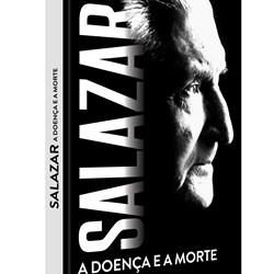 Livro Salazar, A doença e a Morte