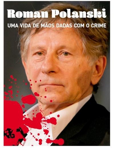 Coleção Crime e Castigo - Roman Polanski - Uma vida de mãos dadas com o crime