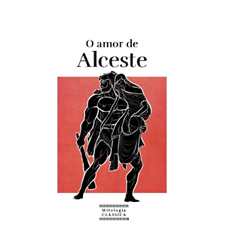 Mitologia Clássica Ent. 38 - O amor de Alceste
